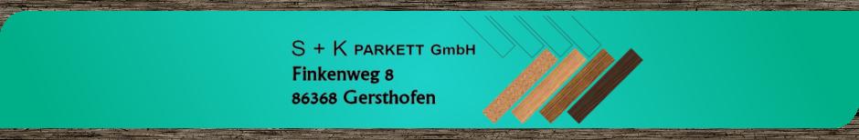 S+K Parkett GmbH Gersthofen